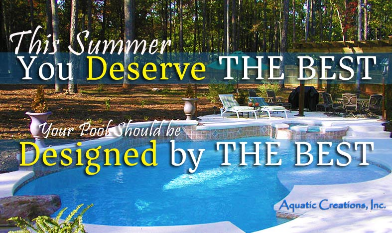 You Deserve the Best, Your Pool should be Designed by the Best! Aquatic Creations
